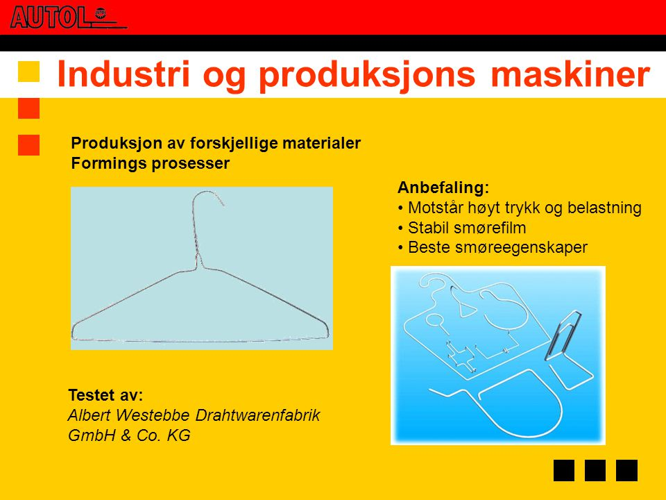 Industri og produksjons maskiner Anbefaling: • Motstår høyt trykk og belastning • Stabil smørefilm • Beste smøreegenskaper Produksjon av forskjellige