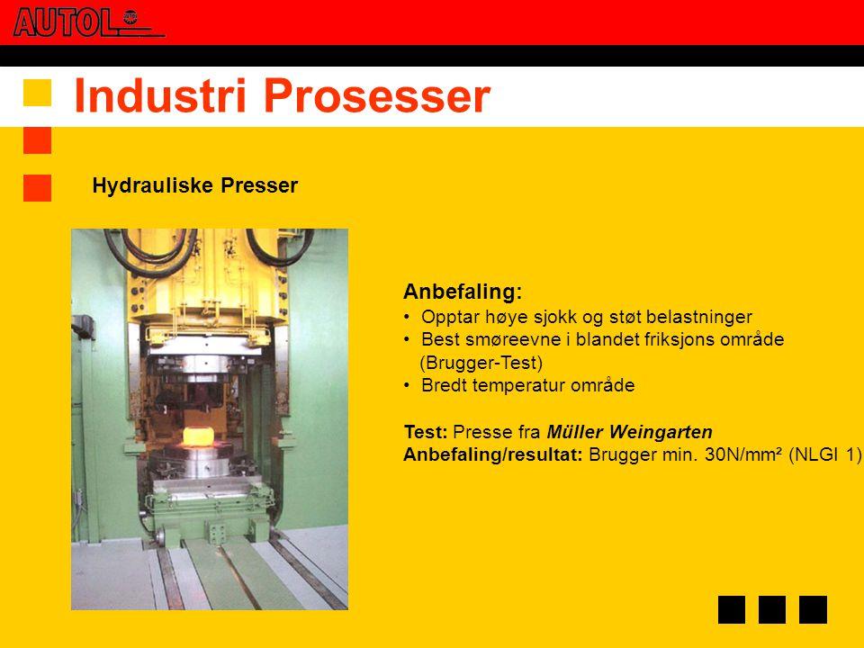 Industri Prosesser Anbefaling: • Opptar høye sjokk og støt belastninger • Best smøreevne i blandet friksjons område (Brugger-Test) • Bredt temperatur