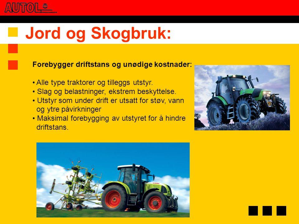 Jord og Skogbruk: Forebygger driftstans og unødige kostnader: • Alle type traktorer og tilleggs utstyr. • Slag og belastninger, ekstrem beskyttelse. •
