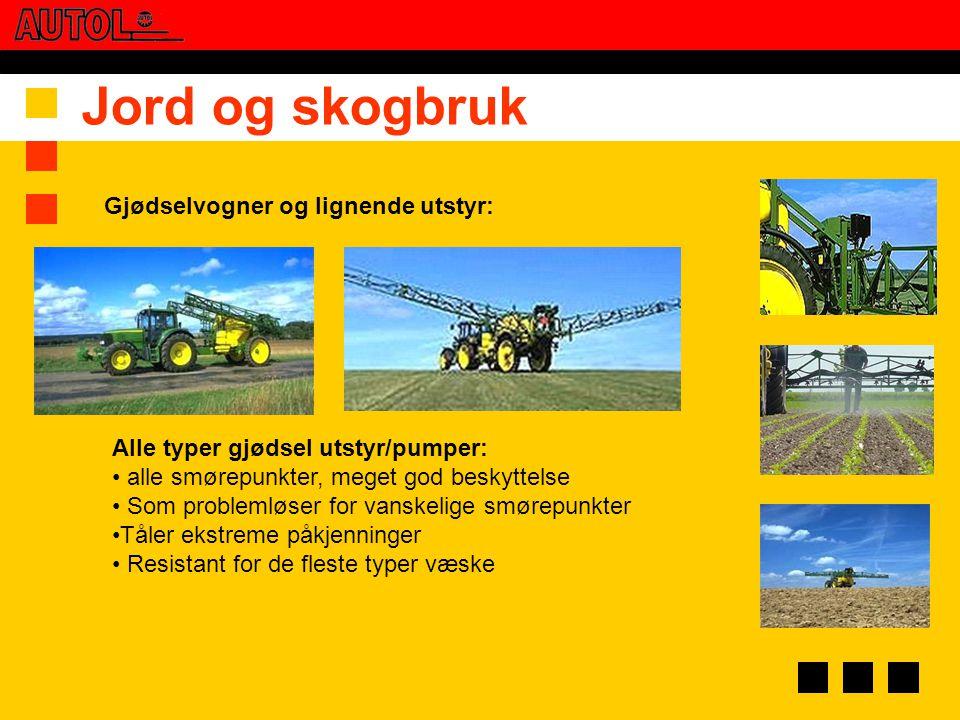 Jord og skogbruk Gjødselvogner og lignende utstyr: Alle typer gjødsel utstyr/pumper: • alle smørepunkter, meget god beskyttelse • Som problemløser for