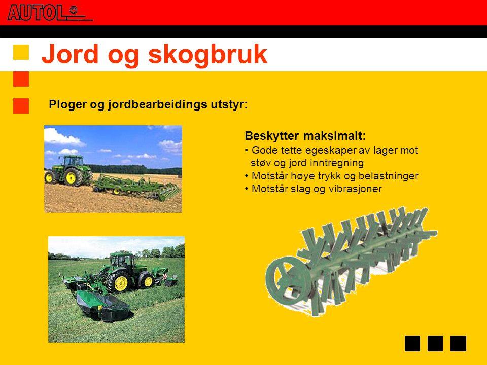 Jord og skogbruk Ploger og jordbearbeidings utstyr: Beskytter maksimalt: • Gode tette egeskaper av lager mot støv og jord inntregning • Motstår høye t