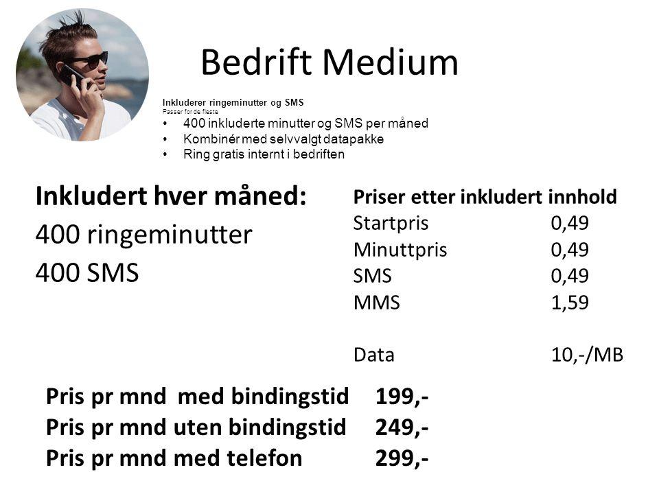 Bedrift Large Inkludert hver måned: 1500 ringeminutter 1500 SMS Priser etter inkludert innhold Startpris0,49 Minuttpris0,49 SMS0,49 MMS1,59 Data10,-/MB Pris pr mndmed bindingstid349,- Pris pr mnd uten bindingstid399,- Pris pr mnd med telefon449,- Høyt forbruk - full kontroll Bruker du telefonen mye og ønsker full forutsigbarhet, er Bedrift Large abonnementet for deg •1500 inkluderte minutter og SMS •Kombinér med selvvalgt datapakke •Ring gratis internt i bedriften