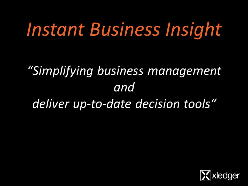 """Simplifying business management and deliver up-to-date decision tools"" Instant Business Insight"
