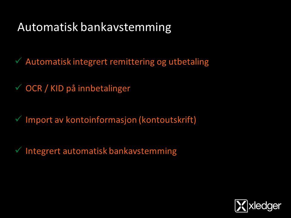 Automatisk bankavstemming  Automatisk integrert remittering og utbetaling  OCR / KID på innbetalinger  Import av kontoinformasjon (kontoutskrift) 