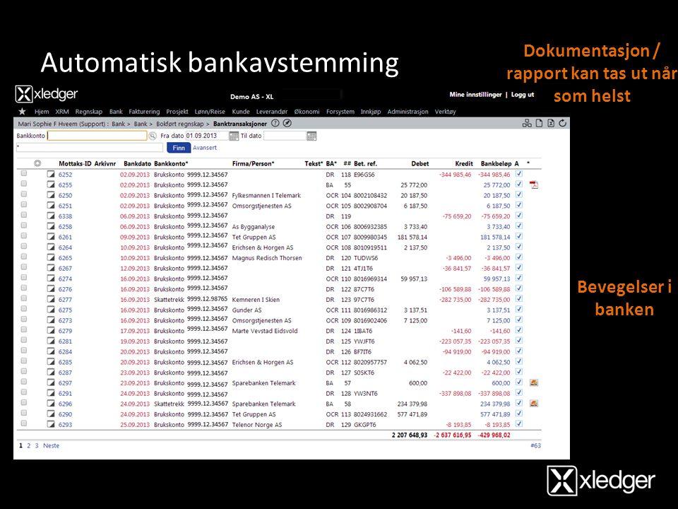 Automatisk bankavstemming Poster i hovedbok Dokumentasjon / rapport kan tas ut når som helst Bevegelser i banken