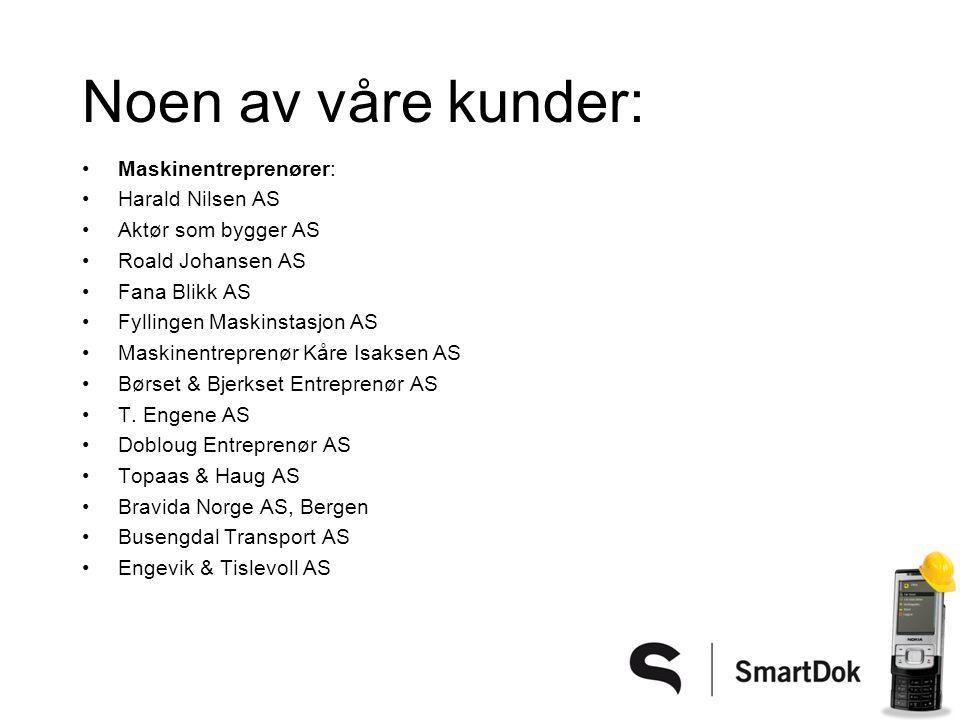 Noen av våre kunder: •Maskinentreprenører: •Harald Nilsen AS •Aktør som bygger AS •Roald Johansen AS •Fana Blikk AS •Fyllingen Maskinstasjon AS •Maski
