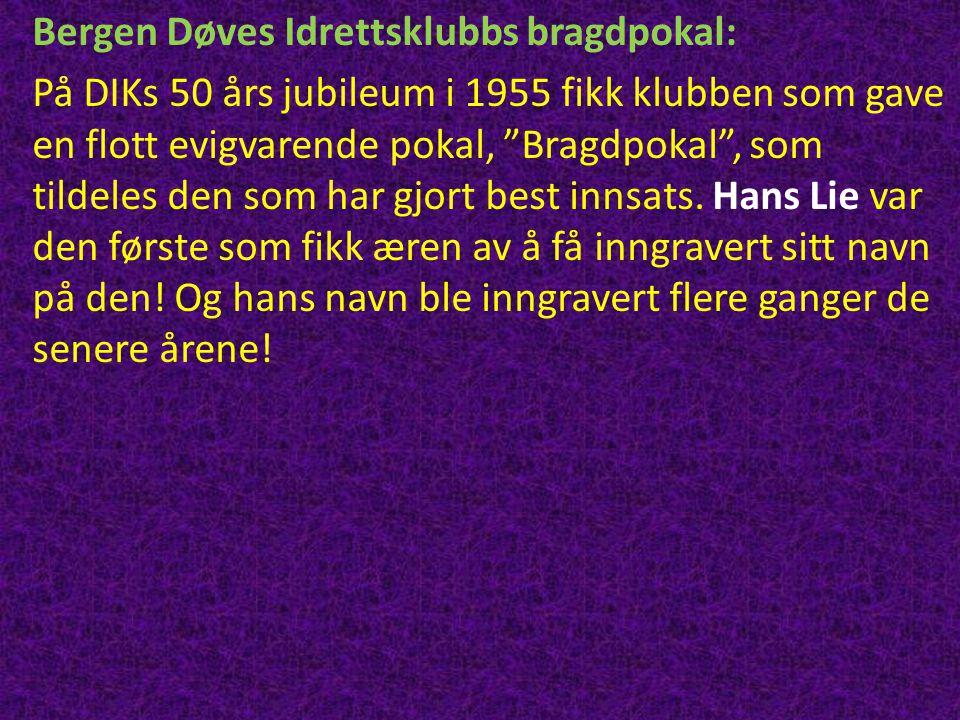 """Bergen Døves Idrettsklubbs bragdpokal: På DIKs 50 års jubileum i 1955 fikk klubben som gave en flott evigvarende pokal, """"Bragdpokal"""", som tildeles den"""