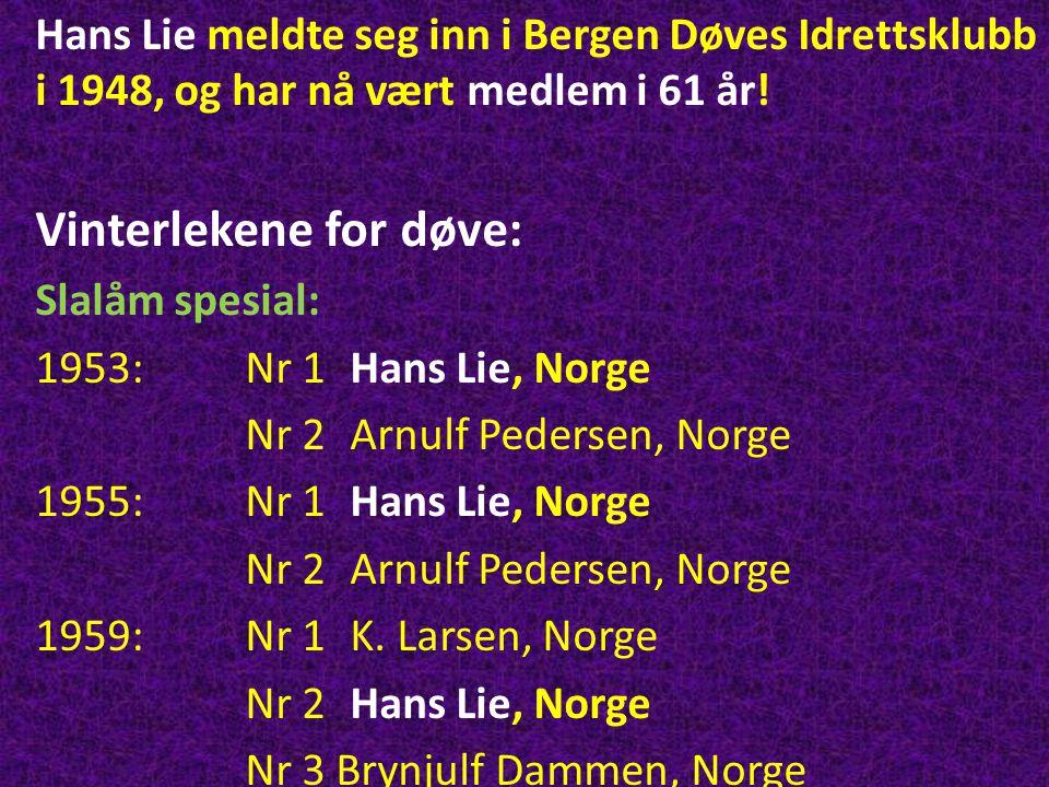Hans Lie meldte seg inn i Bergen Døves Idrettsklubb i 1948, og har nå vært medlem i 61 år! Vinterlekene for døve: Slalåm spesial: 1953:Nr 1Hans Lie, N