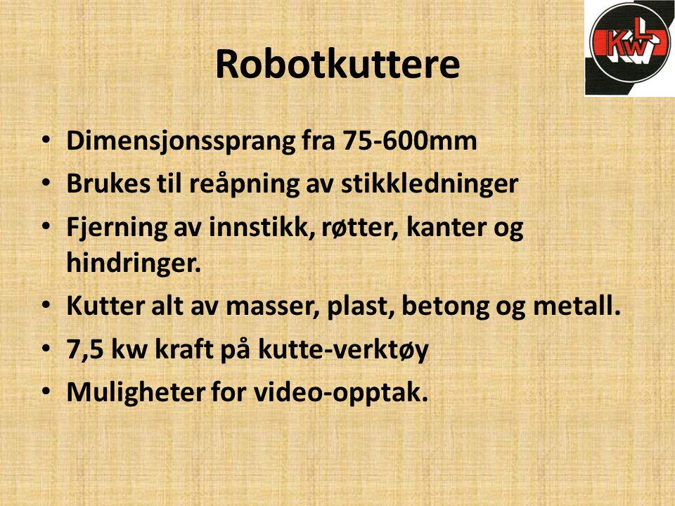 Robotkuttere • Dimensjonssprang fra 75-600mm • Brukes til reåpning av stikkledninger • Fjerning av innstikk, røtter, kanter og hindringer. • Kutter al
