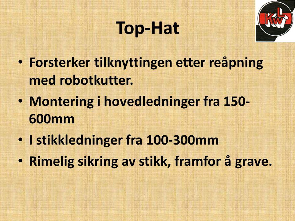 Top-Hat • Forsterker tilknyttingen etter reåpning med robotkutter. • Montering i hovedledninger fra 150- 600mm • I stikkledninger fra 100-300mm • Rime