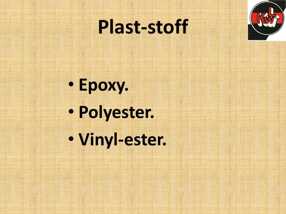 Plast-stoff • Epoxy. • Polyester. • Vinyl-ester.