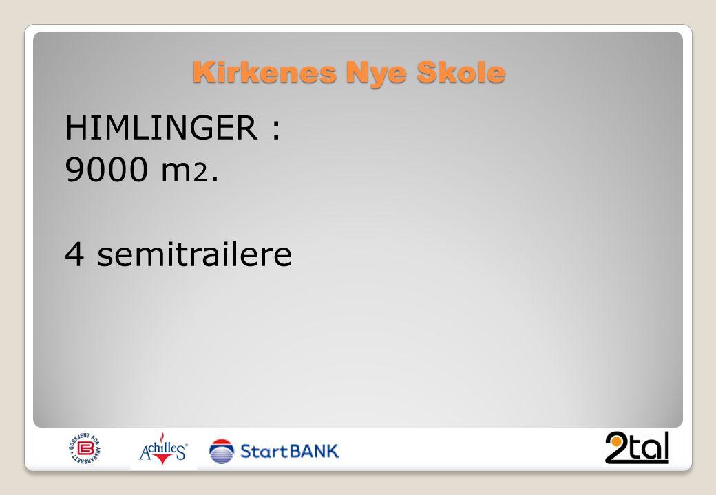 Kirkenes Nye Skole HIMLINGER : 9000 m 2. 4 semitrailere