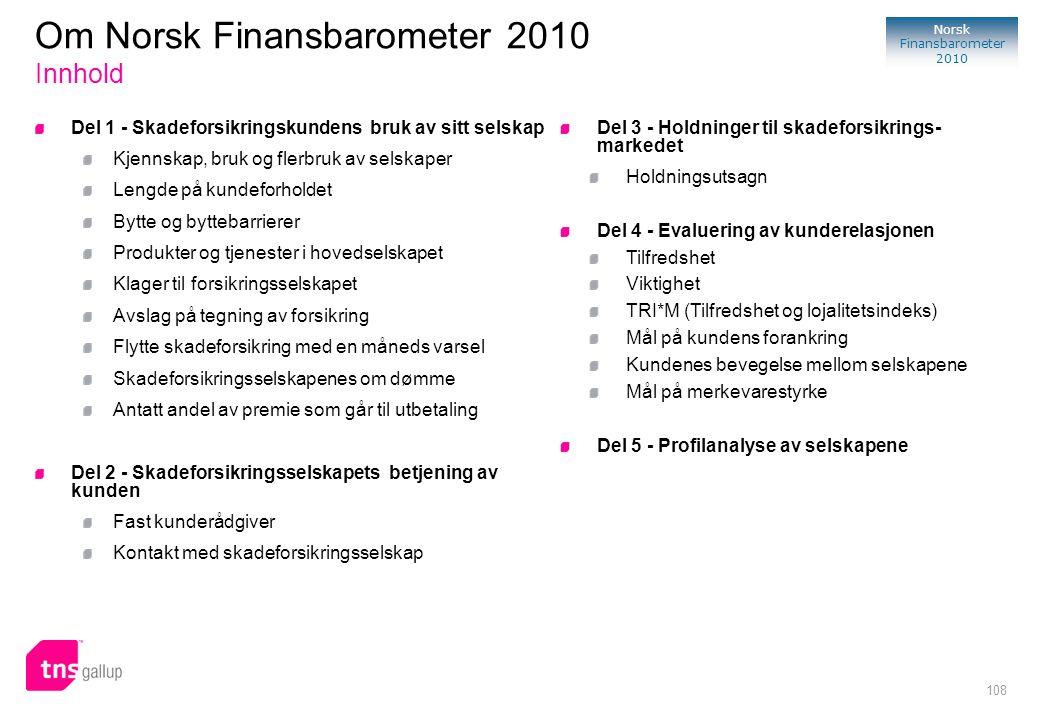 108 Norsk Finansbarometer 2010 Del 1 - Skadeforsikringskundens bruk av sitt selskap Kjennskap, bruk og flerbruk av selskaper Lengde på kundeforholdet