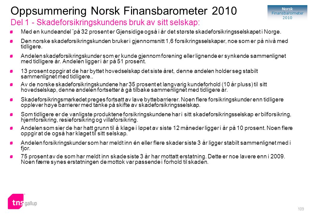 109 Norsk Finansbarometer 2010 Med en kundeandel ¨på 32 prosent er Gjensidige også i år det største skadeforsikringsselskapet i Norge. Den norske skad