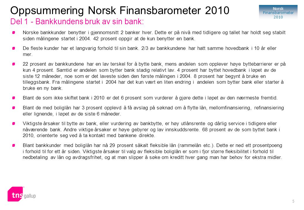 5 Norsk Finansbarometer 2010 Norske bankkunder benytter i gjennomsnitt 2 banker hver. Dette er på nivå med tidligere og tallet har holdt seg stabilt s