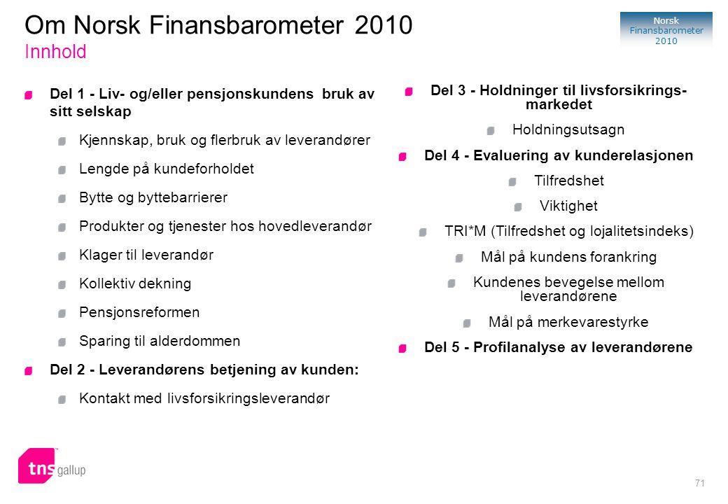 71 Norsk Finansbarometer 2010 Del 1 - Liv- og/eller pensjonskundens bruk av sitt selskap Kjennskap, bruk og flerbruk av leverandører Lengde på kundefo