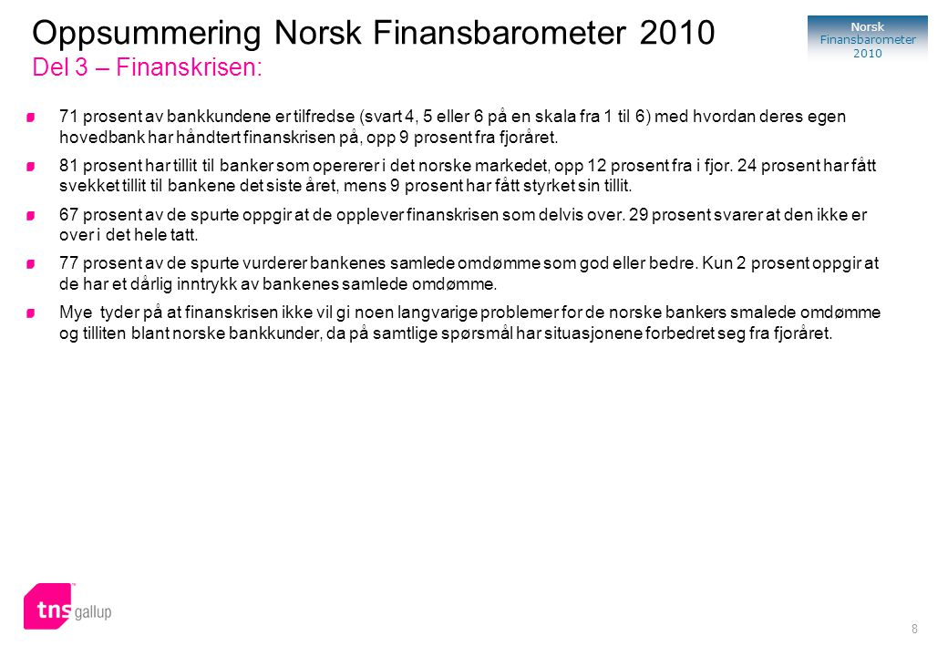 59 Norsk Finansbarometer 2010 * Benchmark tallene er hentet fra TNS sin benchmark database for tilfredshet og lojalitetsundersøkelser gjennomført i en 3 års periode fra 2005-2008 TRI*M Typologi TRI*M- indeks TRI*M Grid Benchmark av TRI*M-indeks* Bank og Finans markeder i resten av verden
