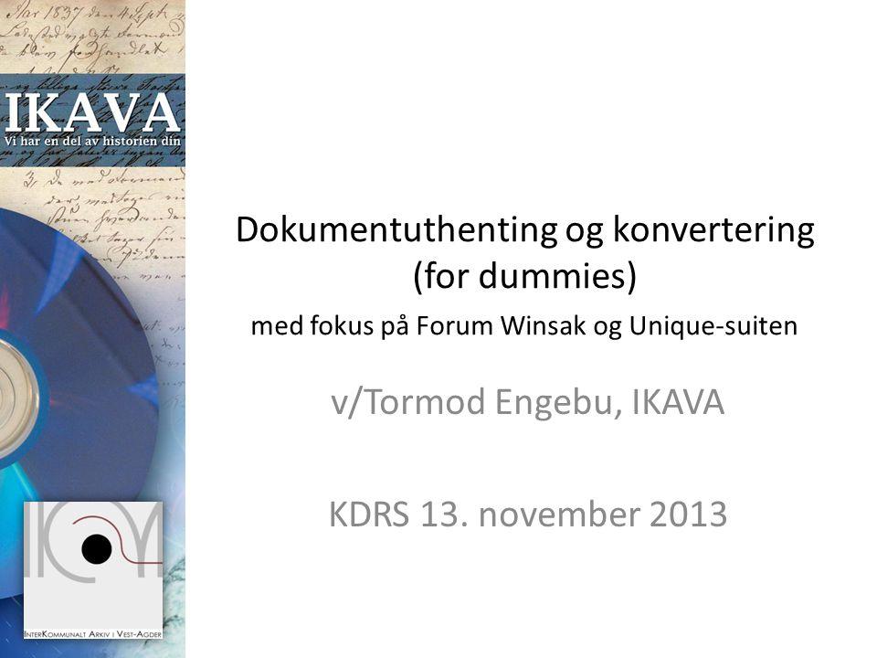 Dokumentuthenting og konvertering (for dummies) med fokus på Forum Winsak og Unique-suiten v/Tormod Engebu, IKAVA KDRS 13. november 2013
