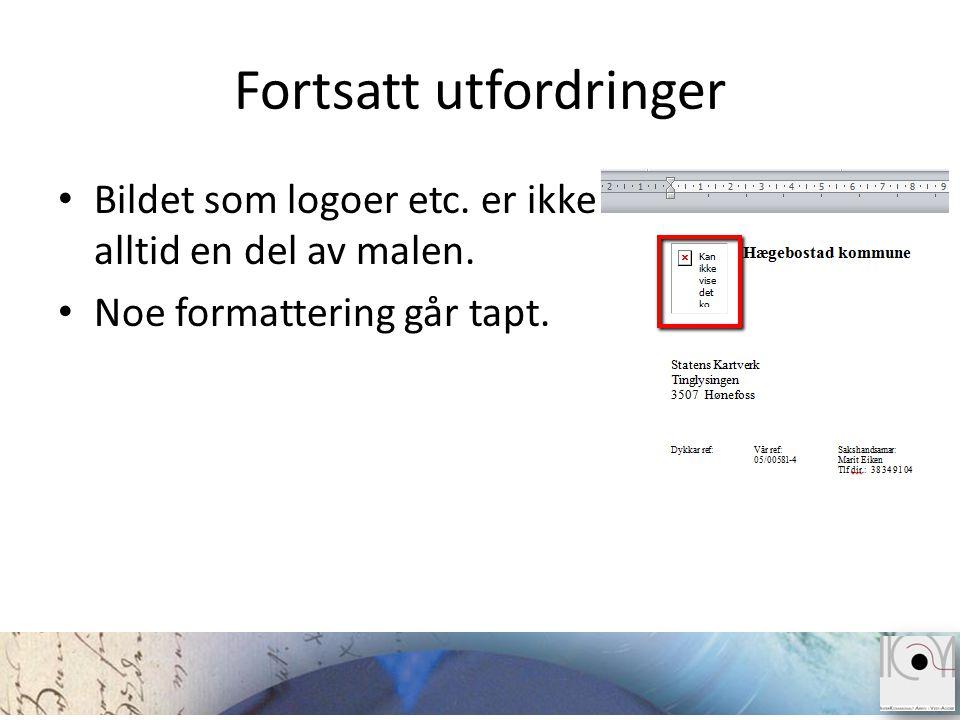 Fortsatt utfordringer • Bildet som logoer etc. er ikke alltid en del av malen. • Noe formattering går tapt.