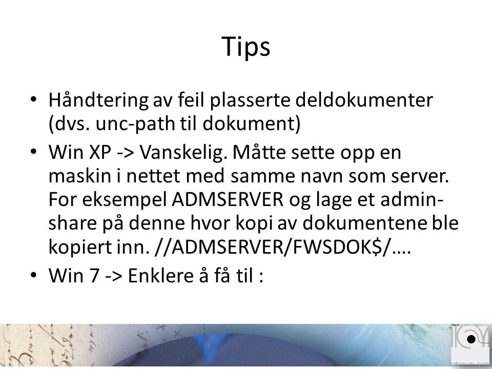 Tips • Håndtering av feil plasserte deldokumenter (dvs. unc-path til dokument) • Win XP -> Vanskelig. Måtte sette opp en maskin i nettet med samme nav