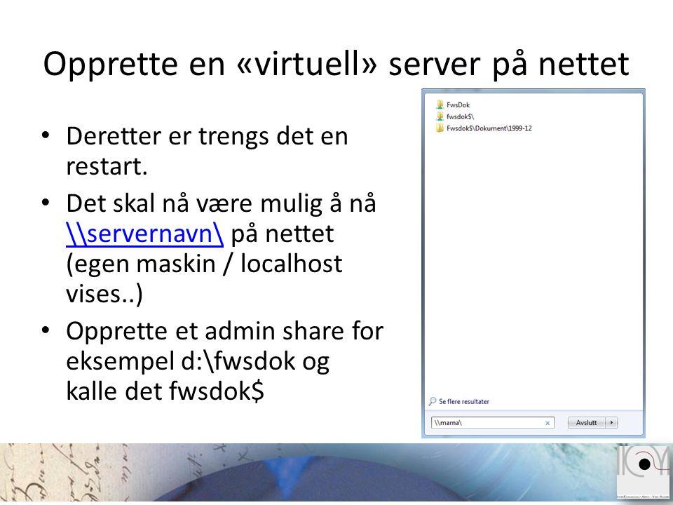 • Deretter er trengs det en restart. • Det skal nå være mulig å nå \\servernavn\ på nettet (egen maskin / localhost vises..) \\servernavn\ • Opprette