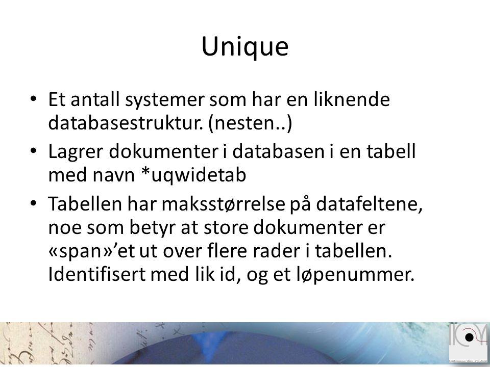 Unique • Et antall systemer som har en liknende databasestruktur. (nesten..) • Lagrer dokumenter i databasen i en tabell med navn *uqwidetab • Tabelle