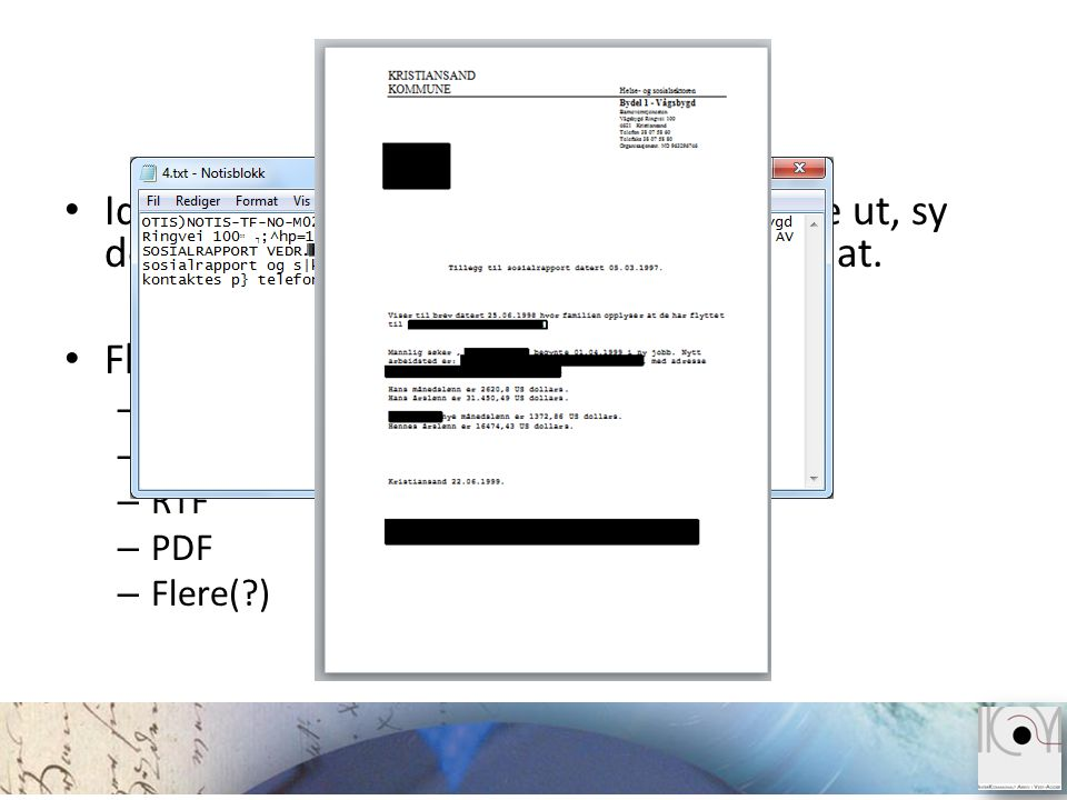 Problemstilling • Identifisere dokument-bolkene, hente de ut, sy de sammen, og lagre til et fornuftig format. • Flere filformater representert. – Noti