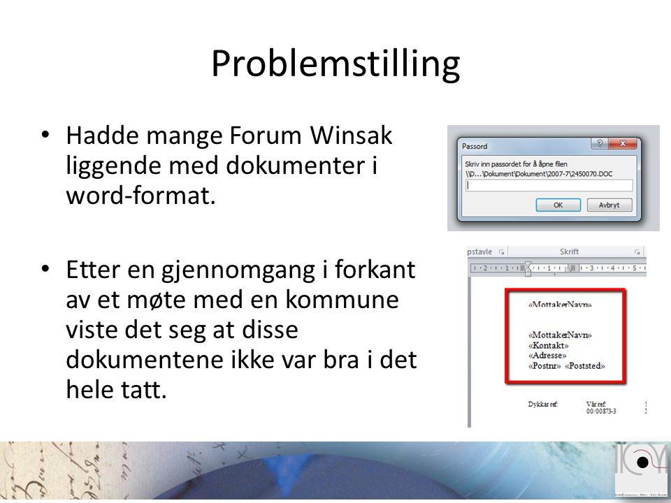 Problemstilling • Hadde mange Forum Winsak liggende med dokumenter i word-format. • Etter en gjennomgang i forkant av et møte med en kommune viste det
