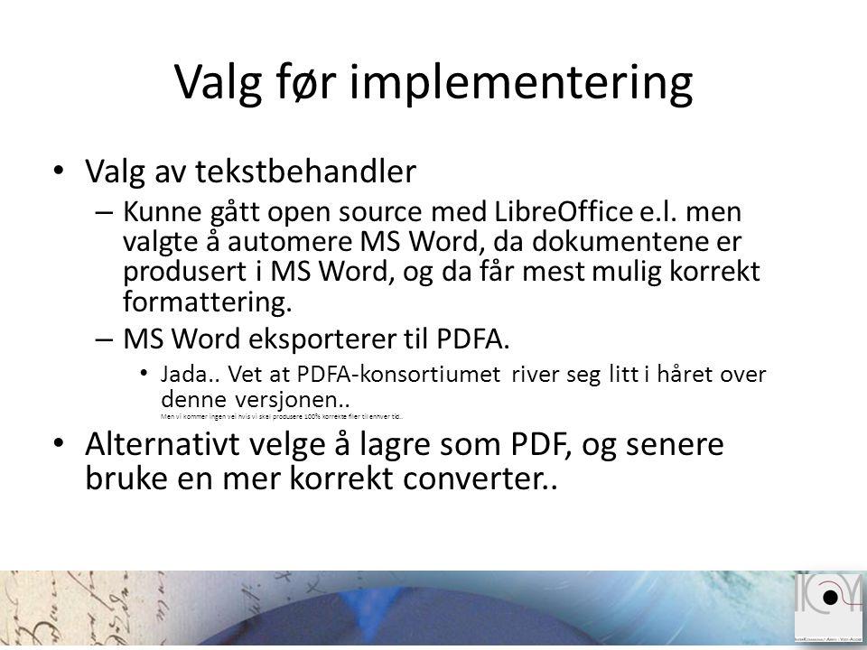 Valg før implementering • Valg av tekstbehandler – Kunne gått open source med LibreOffice e.l. men valgte å automere MS Word, da dokumentene er produs