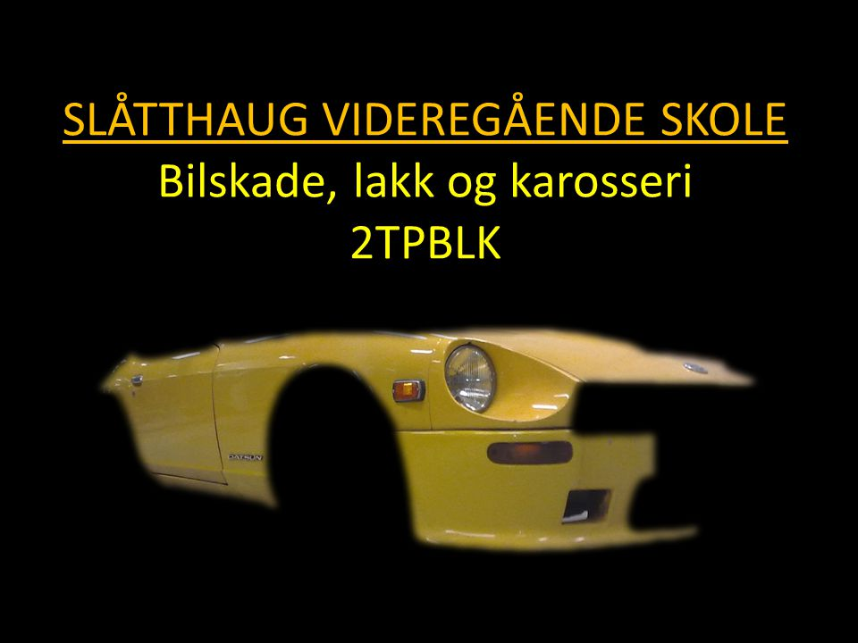 2TPBLK bygger på vg1 mekaniske fag Skoleåret gir grunnutdanningen i Bilskade, lakk og karosserimakerfaget.