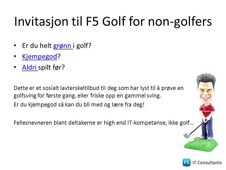 Invitasjon til F5 Golf for non-golfers • Er du helt grønn i golf?grønn • Kjempegod? Kjempegod • Aldri spilt før? Aldri Dette er et sosialt lavterskelt