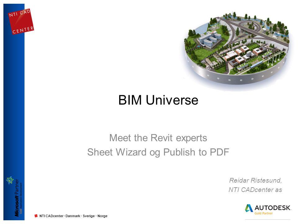 NTI CADcenter · Danmark · Sverige · Norge BIM Universe Meet the Revit experts Sheet Wizard og Publish to PDF Reidar Ristesund, NTI CADcenter as
