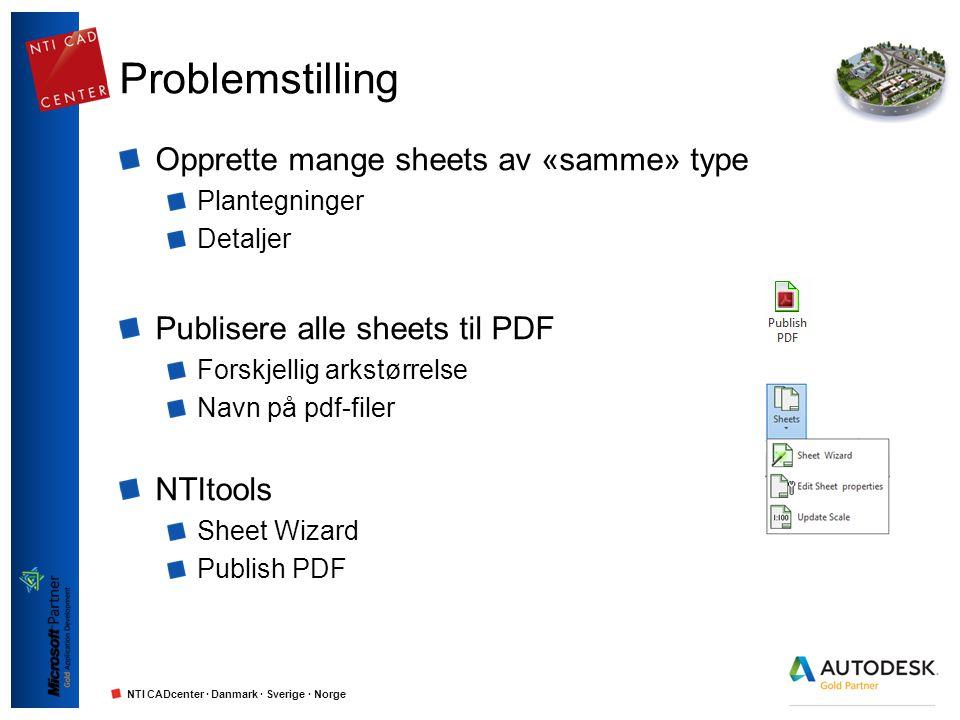 NTI CADcenter · Danmark · Sverige · Norge Problemstilling Opprette mange sheets av «samme» type Plantegninger Detaljer Publisere alle sheets til PDF F