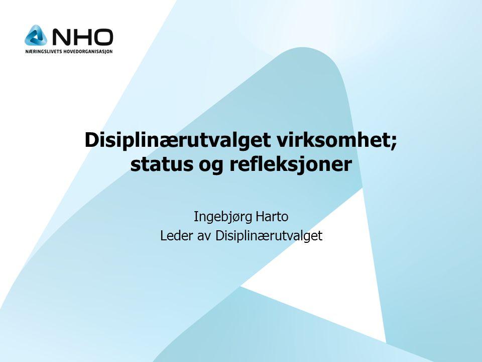 Disiplinærutvalget virksomhet; status og refleksjoner Ingebjørg Harto Leder av Disiplinærutvalget