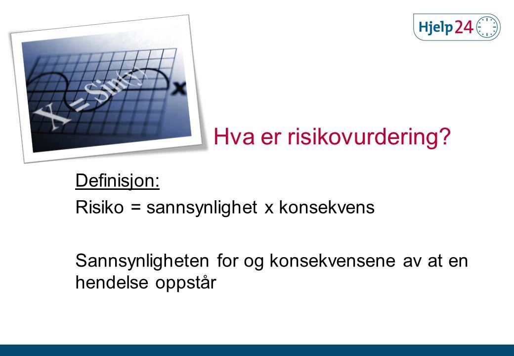 Hva er risikovurdering? Definisjon: Risiko = sannsynlighet x konsekvens Sannsynligheten for og konsekvensene av at en hendelse oppstår