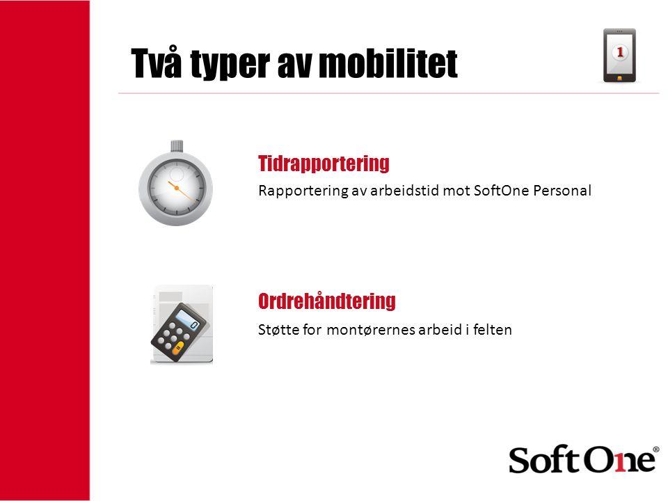 1-15 anställda Två typer av mobilitet Tidrapportering Ordrehåndtering Rapportering av arbeidstid mot SoftOne Personal Støtte for montørernes arbeid i