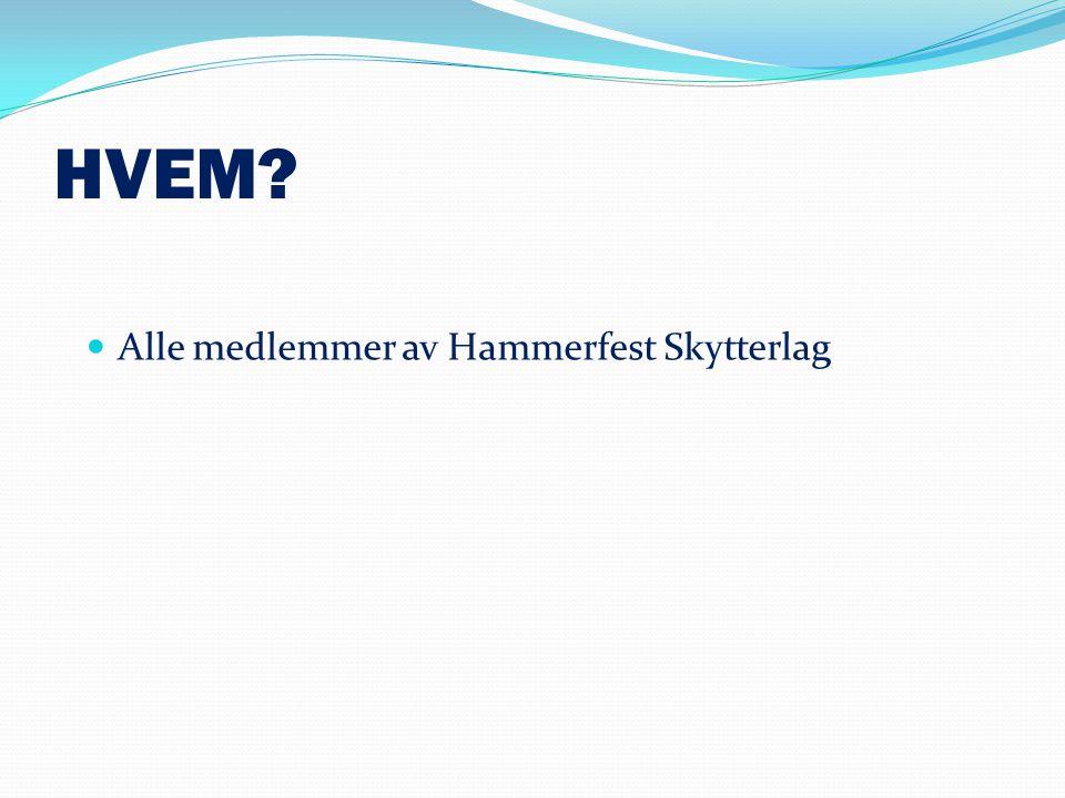 HVEM?  Alle medlemmer av Hammerfest Skytterlag