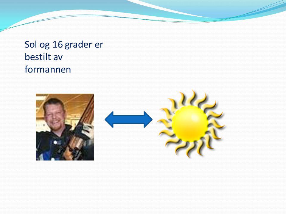 Sol og 16 grader er bestilt av formannen