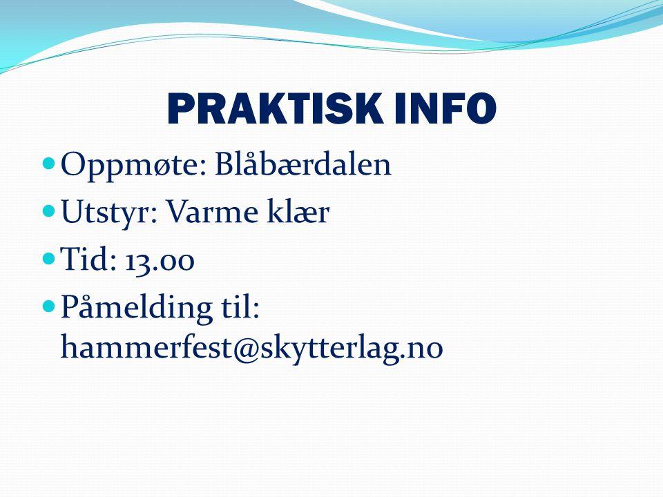 PRAKTISK INFO  Oppmøte: Blåbærdalen  Utstyr: Varme klær  Tid: 13.00  Påmelding til: hammerfest@skytterlag.no