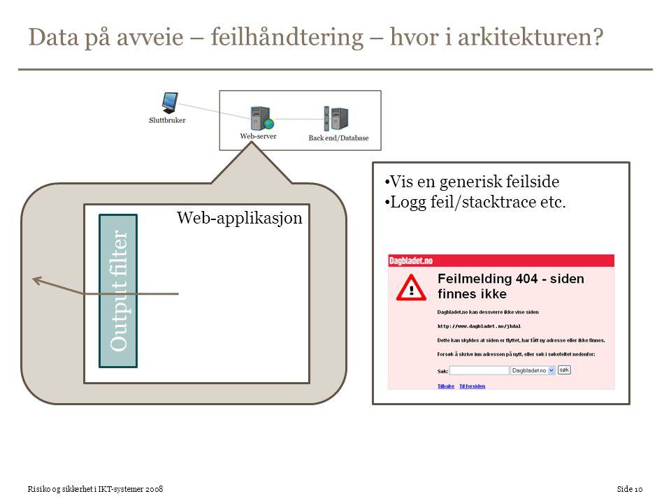 Data på avveie – feilhåndtering – hvor i arkitekturen? Risiko og sikkerhet i IKT-systemer 2008 Side 10 Web-applikasjon Output filter • Vis en generisk