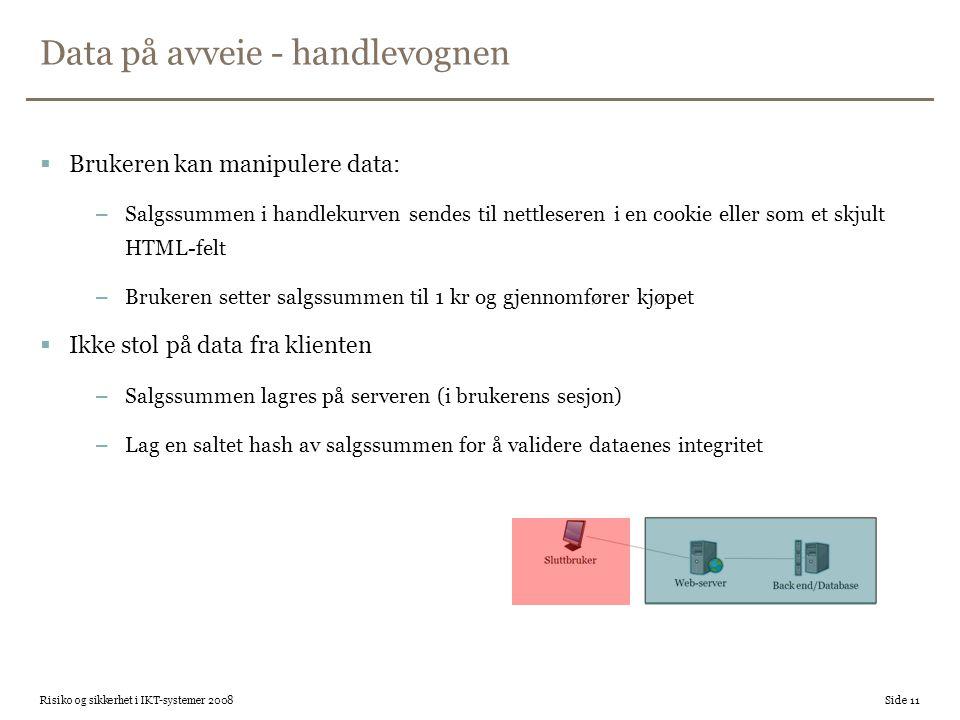 Data på avveie - handlevognen  Brukeren kan manipulere data: –Salgssummen i handlekurven sendes til nettleseren i en cookie eller som et skjult HTML-
