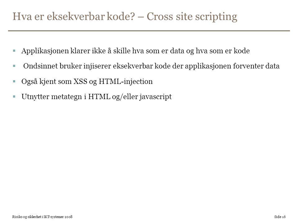 Hva er eksekverbar kode? – Cross site scripting  Applikasjonen klarer ikke å skille hva som er data og hva som er kode  Ondsinnet bruker injiserer e