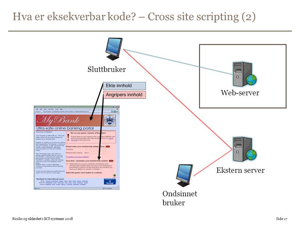 Hva er eksekverbar kode? – Cross site scripting (2) Risiko og sikkerhet i IKT-systemer 2008 Side 17 Web-server Sluttbruker Ondsinnet bruker Ekstern se