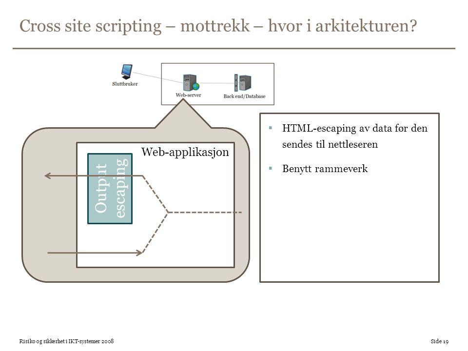Cross site scripting – mottrekk – hvor i arkitekturen? Risiko og sikkerhet i IKT-systemer 2008 Side 19 Web-applikasjon Output escaping  HTML-escaping