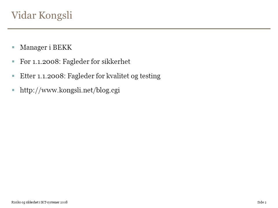 Vidar Kongsli  Manager i BEKK  Før 1.1.2008: Fagleder for sikkerhet  Etter 1.1.2008: Fagleder for kvalitet og testing  http://www.kongsli.net/blog