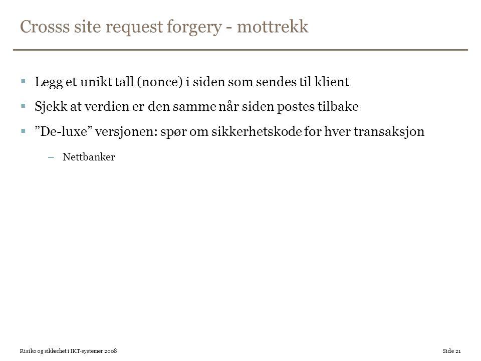 Crosss site request forgery - mottrekk  Legg et unikt tall (nonce) i siden som sendes til klient  Sjekk at verdien er den samme når siden postes til