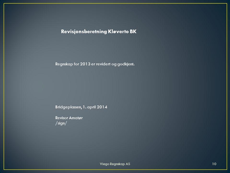 Viego Regnskap AS10 Revisjonsberetning Kløverto BK Regnskap for 2013 er revidert og godkjent.