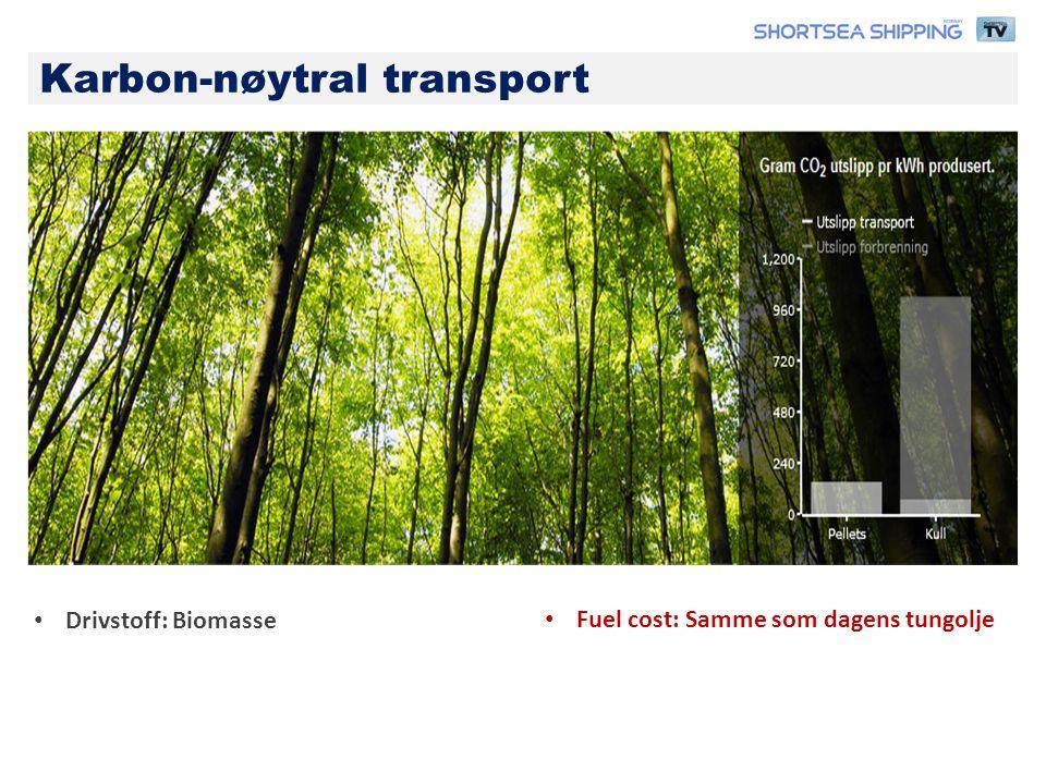 Karbon-nøytral transport • Drivstoff: Biomasse • Fuel cost: Samme som dagens tungolje