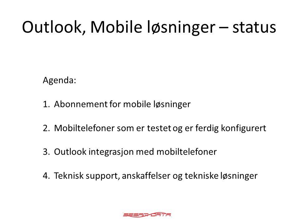 Outlook, Mobile løsninger – status Agenda: 1.Abonnement for mobile løsninger 2.Mobiltelefoner som er testet og er ferdig konfigurert 3.Outlook integra