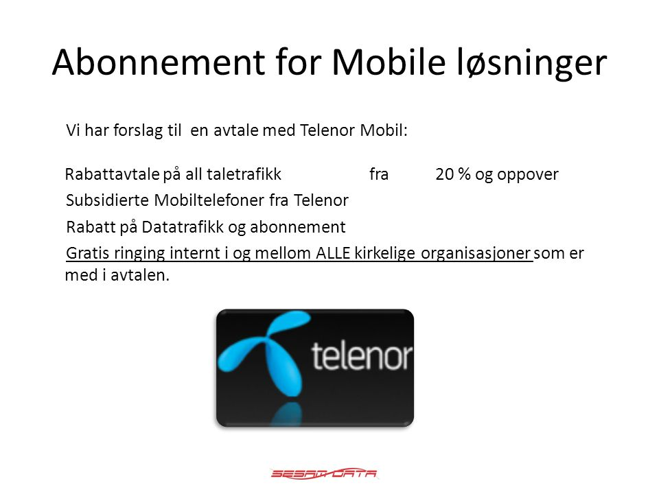 Abonnement for Mobile løsninger Vi har forslag til en avtale med Telenor Mobil: Rabattavtale på all taletrafikk fra20 % og oppover Subsidierte Mobilte